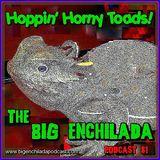 BIG ENCHILADA 81: Hoppin' Horny Toads