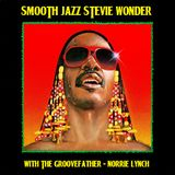 SMOOTH JAZZ STEVIE WONDER 'IN THE MIX' WITH THE GROOVEFATHER - NORRIE LYNCH
