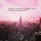 Dj Ann - Can't Be Touched ( April Promotional Mix 2018 )