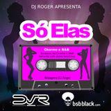 Set Mix - Só Elas - Charme e R&B - DJ Roger - BSBBLACK.com - 04/2013