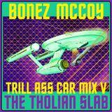 BONEZ MCCOY - TRILL ASS CAR MIX V: THE THOLIAN SLAB