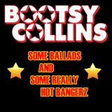 BOOTSY COLLINS - SOME BALLADS AND SOME REALLY HOT BANGERZ
