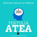 Tertulia Atea: Historias falaces no bíblicas