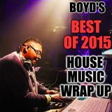 DJ BOYD'S BEST OF 2015 HOUSE MUSIC WRAP UP!!