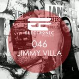 ELECTRONIC PODCAST 046 - Jimmy Villa
