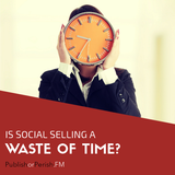 008: Is Social Selling a Waste of Time?