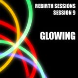 The Rebirth Sessions - Session 9 Glowing