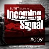009# ELITIST presents INCOMING SIGNAL