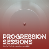 Progression Sessions Ep4 mixed by Andy Murrell