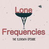 Lone Frequencies [the eleventh episode]
