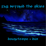 Far Beyond The Skies 013: Downtempo + Chilled Beats