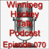 Winnipeg Hockey Talk Podcast 070