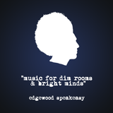 Music For Dim Rooms & Bright Minds: Edgewood Speakeasy