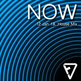 NOW (12 JAN 18 HOUSE MIX)