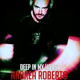 Andrea Roberto pres. Deep In My House Radioshow (Feb 08 2016)