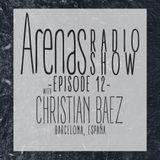 Arenas Radio Show #12 Special Guest Christian Baez