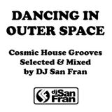 Dancing In Outer Space - Cosmic House Grooves Selected & Mixed by DJ San Fran