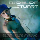BDAY DJ PHILIPE STUART TRIBAL MIX 2016