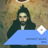 Phonica Mix Series 38: Mehmet Aslan
