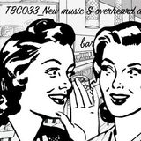 TBC033_new music & overheard at *$ ||