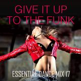 Give It Up To The Funk - Essential Dance Mix 17