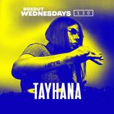 Boxout Wednesdays 130.3 - Tayhana [25-09-2019]