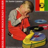 BOSS REGGAE ROCKSTEADY FEVER 2 DJ JUNIOR LAZAROU