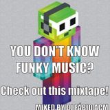 You Don't Know Funky Music?