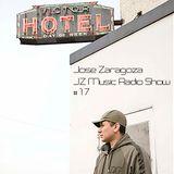 Jose Zaragoza - JZ Music Radio Show #17