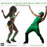 Summa From De Six (2.5)- 2016 Dancehall