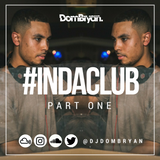 @DJDOMBRYAN - #InDaClub (Part One)