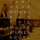 Can't Hear Nothing But The Music Vol. V: The Speed Round