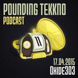 Oxide303 - Pounding Tekkno Podcast #11