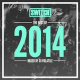 Switch | The Best Of 2014 | DJ Volatile's Mix