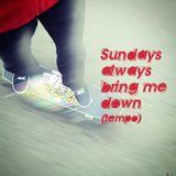 Sundays always bring me down(tempo)