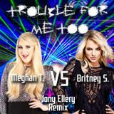 Trouble for Me too - Meghan T. Feat Britney S. (Jony Ellery Remix)