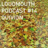 Loud Mouth Podcast ♯14 - Quivion