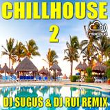 CHILLHOUSE 2 - DJ Sugus & DJ Rui Remix 2015