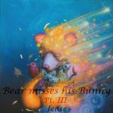 Bear misses his Bunny Pt. III