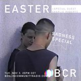 Easter - Berlin Community Radio 002 - Sadness Special