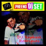 Pheeno DJ SET 27 - Dj Raphael Rodriguez