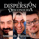 La Dispersión Desconocida programa 71