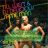 Till West & Dj Delicious - The Same Man (Andy Silva Tribalicious Remix)