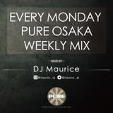 PURE OSAKA EVERY MONDAY WEEKLY MIX MIXED BY DJ Maurice