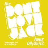 The Dont Move Jack Hour 04/05/12