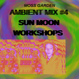 Ambient Mixtape #4 Sun Moon Workshops