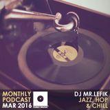 "Funkymusic Monthly Podcast, Mar. 2016 Dj Mr.Lefik - ""Jazz, Hop & Chill"""