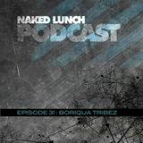 Naked Lunch PODCAST #031 - BORIQUA TRIBEZ