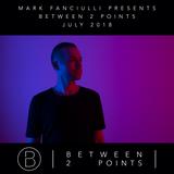 Mark Fanciulli Presents Between 2 Points | July 2018