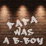 Papa Was A B-Boy
